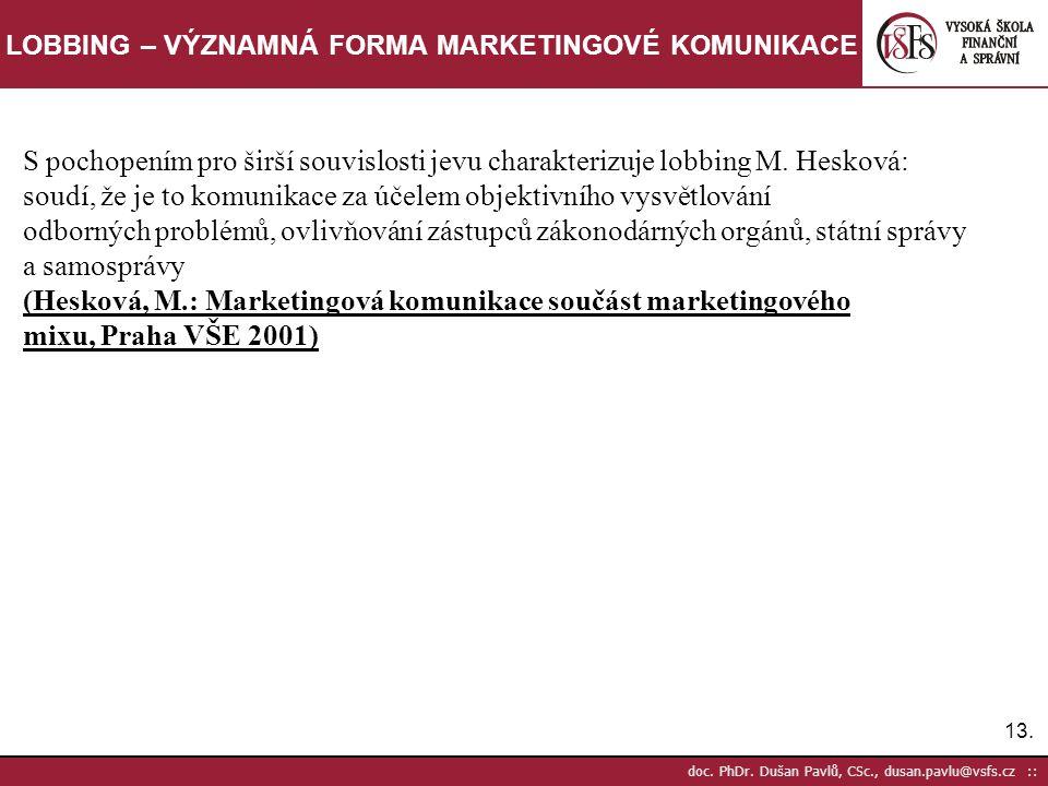 13. doc. PhDr. Dušan Pavlů, CSc., dusan.pavlu@vsfs.cz :: LOBBING – VÝZNAMNÁ FORMA MARKETINGOVÉ KOMUNIKACE S pochopením pro širší souvislosti jevu char