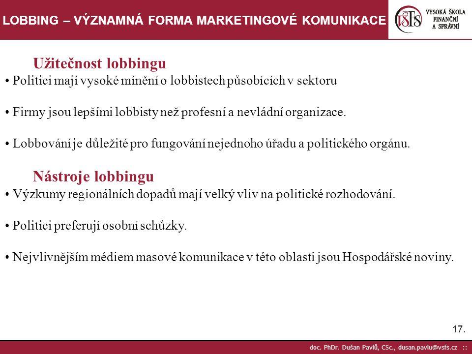 17. doc. PhDr. Dušan Pavlů, CSc., dusan.pavlu@vsfs.cz :: LOBBING – VÝZNAMNÁ FORMA MARKETINGOVÉ KOMUNIKACE Užitečnost lobbingu Politici mají vysoké mín
