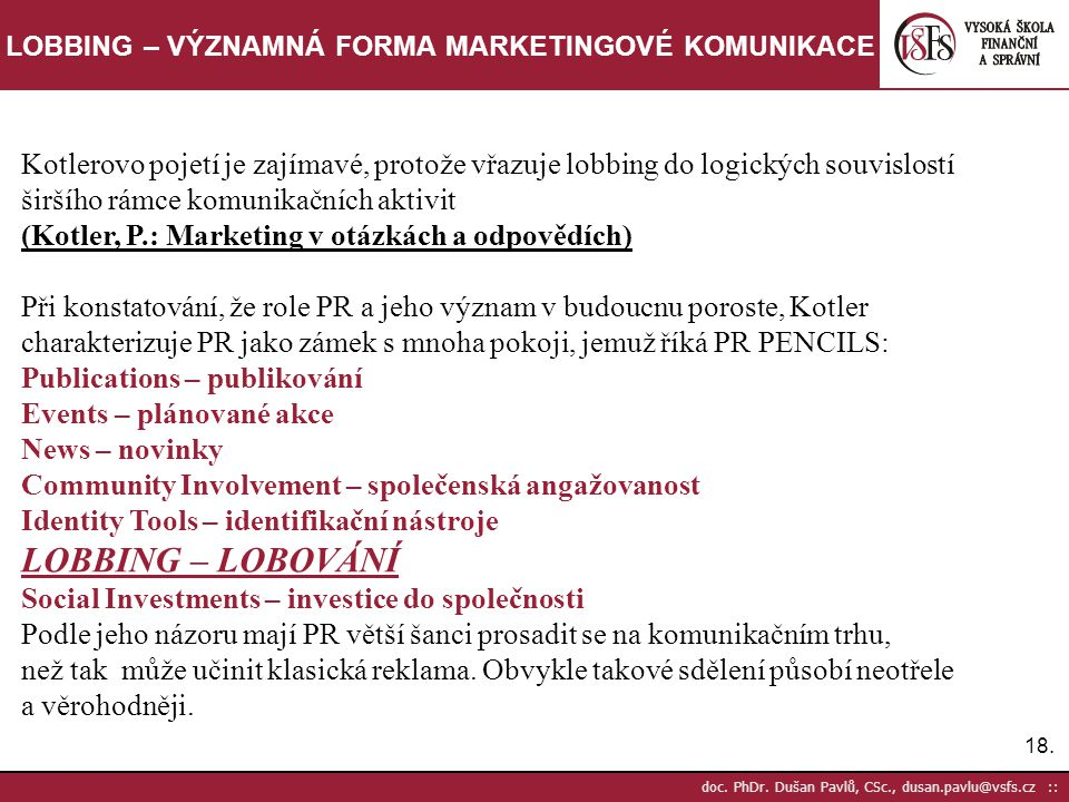 18. doc. PhDr. Dušan Pavlů, CSc., dusan.pavlu@vsfs.cz :: LOBBING – VÝZNAMNÁ FORMA MARKETINGOVÉ KOMUNIKACE Kotlerovo pojetí je zajímavé, protože vřazuj