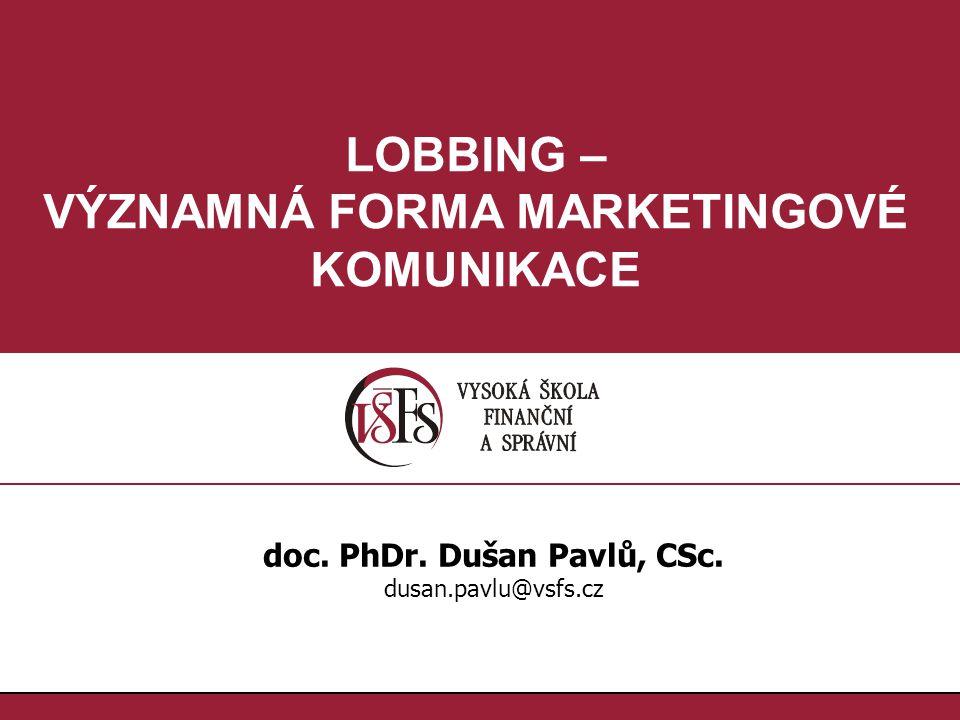 2.2. LOBBING – VÝZNAMNÁ FORMA MARKETINGOVÉ KOMUNIKACE doc. PhDr. Dušan Pavlů, CSc. dusan.pavlu@vsfs.cz