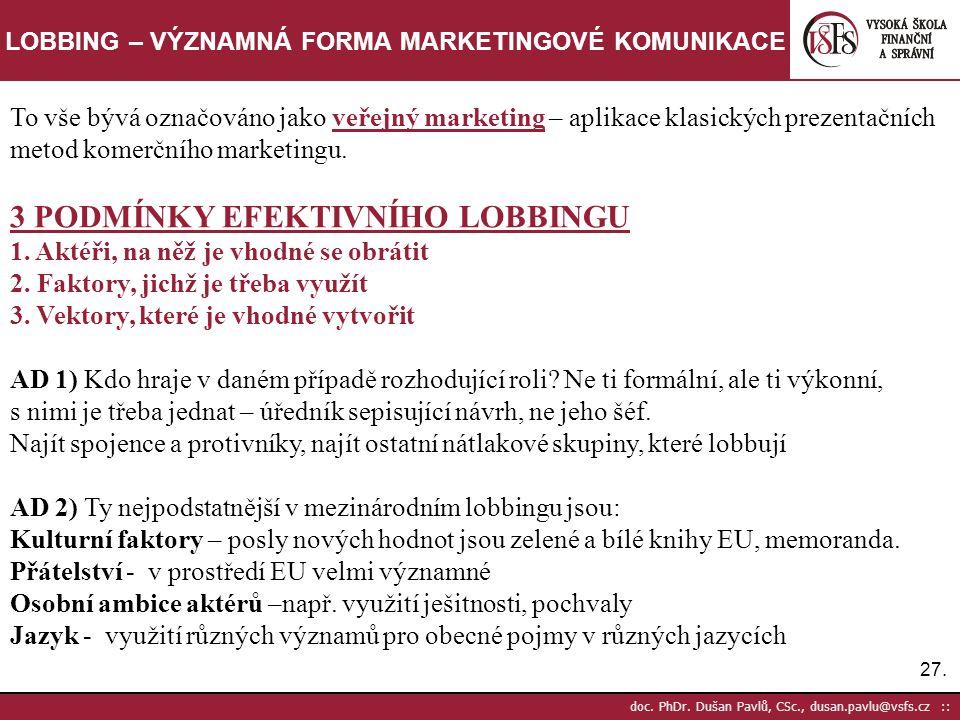 27. doc. PhDr. Dušan Pavlů, CSc., dusan.pavlu@vsfs.cz :: LOBBING – VÝZNAMNÁ FORMA MARKETINGOVÉ KOMUNIKACE To vše bývá označováno jako veřejný marketin