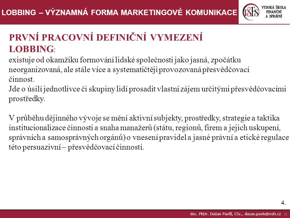 4.4. doc. PhDr. Dušan Pavlů, CSc., dusan.pavlu@vsfs.cz :: LOBBING – VÝZNAMNÁ FORMA MARKETINGOVÉ KOMUNIKACE PRVNÍ PRACOVNÍ DEFINIČNÍ VYMEZENÍ LOBBING :