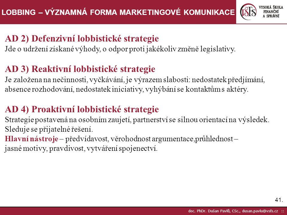 41. doc. PhDr. Dušan Pavlů, CSc., dusan.pavlu@vsfs.cz :: LOBBING – VÝZNAMNÁ FORMA MARKETINGOVÉ KOMUNIKACE AD 2) Defenzivní lobbistické strategie Jde o