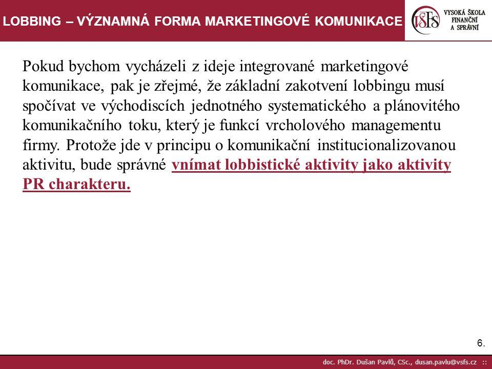 6.6. doc. PhDr. Dušan Pavlů, CSc., dusan.pavlu@vsfs.cz :: LOBBING – VÝZNAMNÁ FORMA MARKETINGOVÉ KOMUNIKACE Pokud bychom vycházeli z ideje integrované