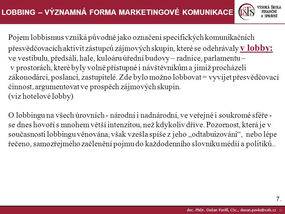 7.7. doc. PhDr. Dušan Pavlů, CSc., dusan.pavlu@vsfs.cz :: LOBBING – VÝZNAMNÁ FORMA MARKETINGOVÉ KOMUNIKACE Pojem lobbismus vzniká původně jako označen