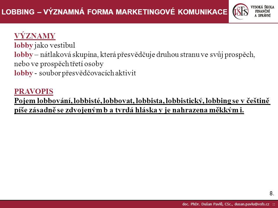 8.8. doc. PhDr. Dušan Pavlů, CSc., dusan.pavlu@vsfs.cz :: LOBBING – VÝZNAMNÁ FORMA MARKETINGOVÉ KOMUNIKACE VÝZNAMY lobby jako vestibul lobby – nátlako