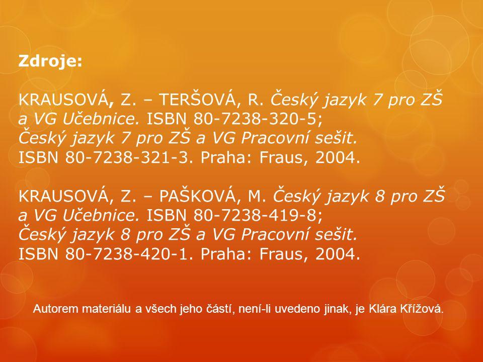 Zdroje: KRAUSOVÁ, Z.– TERŠOVÁ, R. Český jazyk 7 pro ZŠ a VG Učebnice.