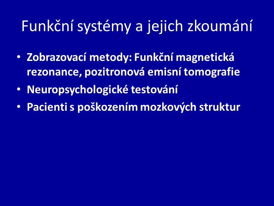 Funkční systémy a jejich zkoumání Zobrazovací metody: Funkční magnetická rezonance, pozitronová emisní tomografie Neuropsychologické testování Pacienti s poškozením mozkových struktur