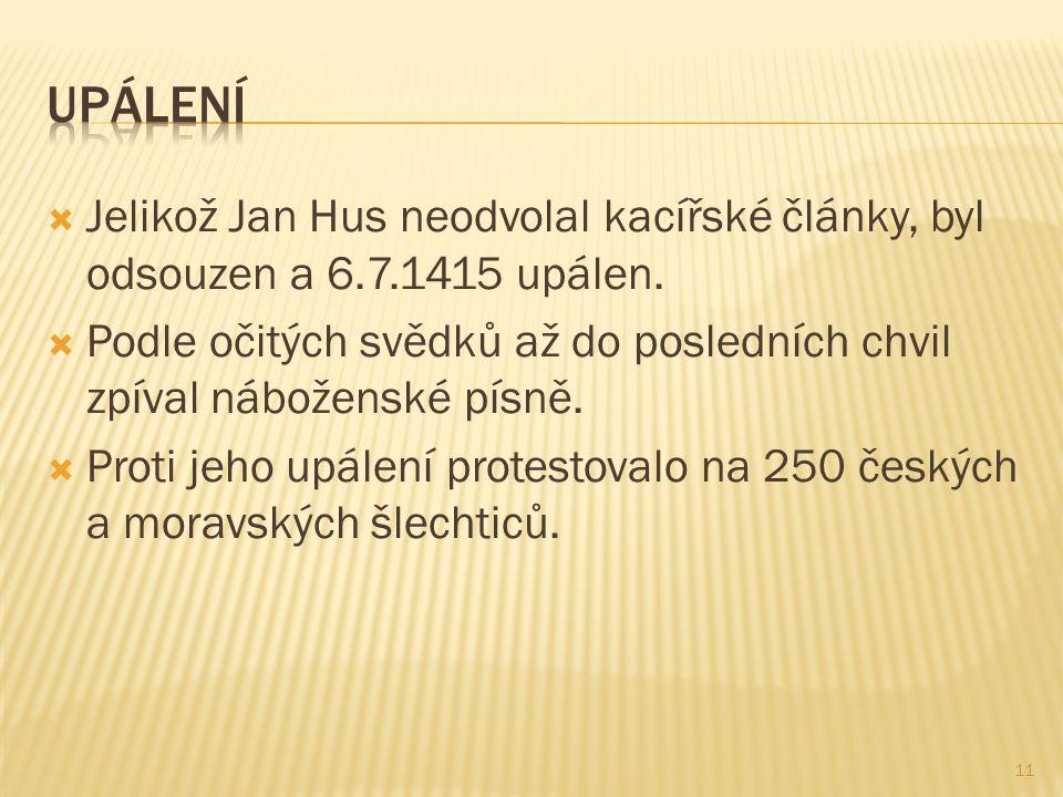 Jelikož Jan Hus neodvolal kacířské články, byl odsouzen a 6.7.1415 upálen.