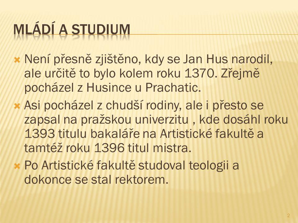  Není přesně zjištěno, kdy se Jan Hus narodil, ale určitě to bylo kolem roku 1370.