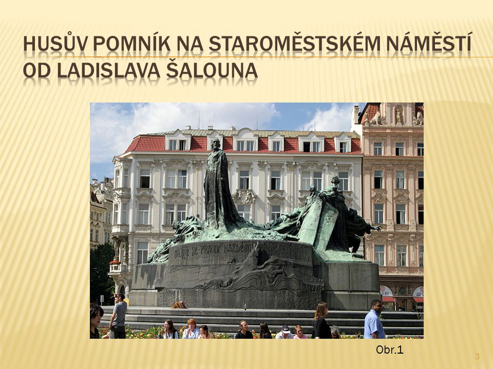  Obr.1:Soubor:Prague hus statue.jpg - Wikipedie.In: Wikipedia: the free encyclopedia [online].