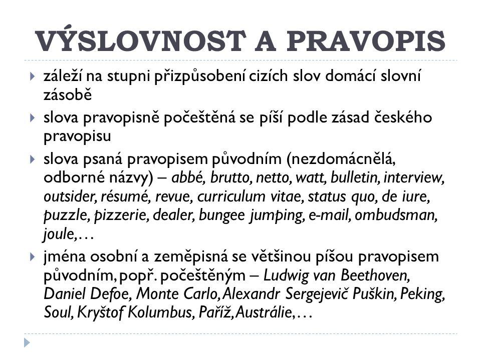 VÝSLOVNOST A PRAVOPIS  záleží na stupni přizpůsobení cizích slov domácí slovní zásobě  slova pravopisně počeštěná se píší podle zásad českého pravop