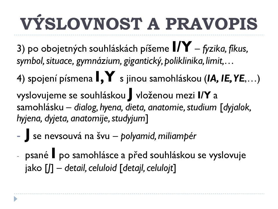 VÝSLOVNOST A PRAVOPIS 3) po obojetných souhláskách píšeme I/Y – fyzika, fíkus, symbol, situace, gymnázium, gigantický, poliklinika, limit,… 4) spojení