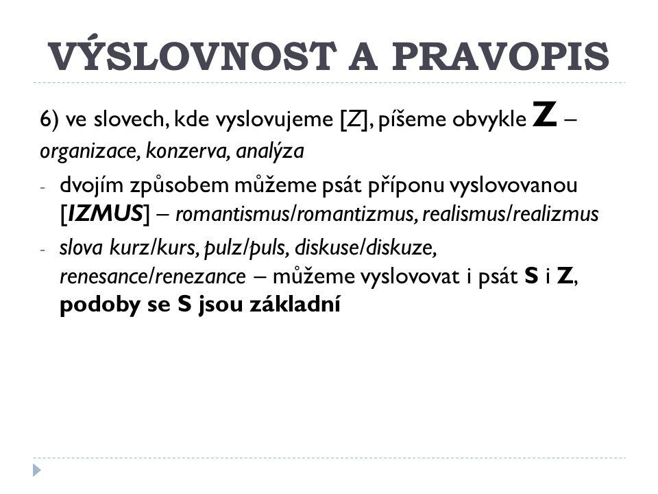 VÝSLOVNOST A PRAVOPIS 6) ve slovech, kde vyslovujeme [Z], píšeme obvykle Z – organizace, konzerva, analýza - dvojím způsobem můžeme psát příponu vyslo