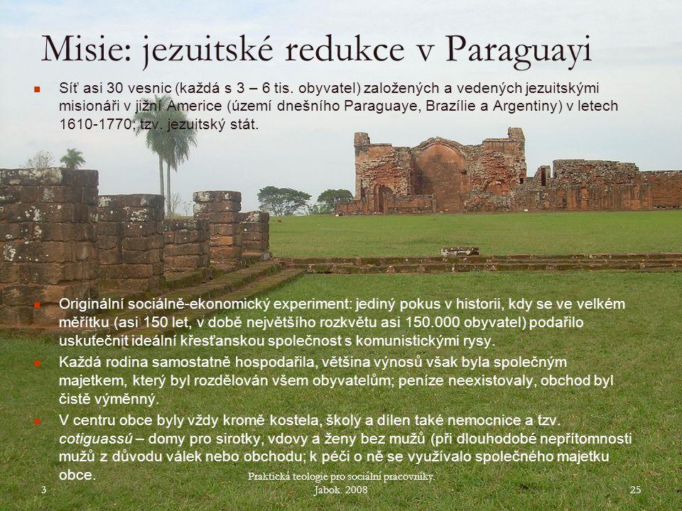 Jezuitská redukce S.Trinidad (Paraguay) 3 Praktická teologie pro sociální pracovníky.