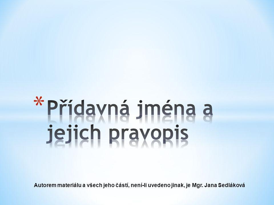 Autorem materiálu a všech jeho částí, není-li uvedeno jinak, je Mgr. Jana Sedláková