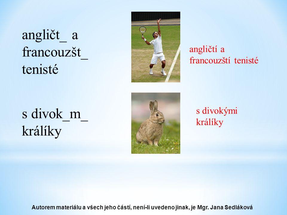 angličt_ a francouzšt_ tenisté angličtí a francouzští tenisté s divok_m_ králíky s divokými králíky Autorem materiálu a všech jeho částí, není-li uvedeno jinak, je Mgr.