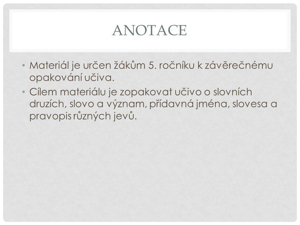 ANOTACE Materiál je určen žákům 5. ročníku k závěrečnému opakování učiva.