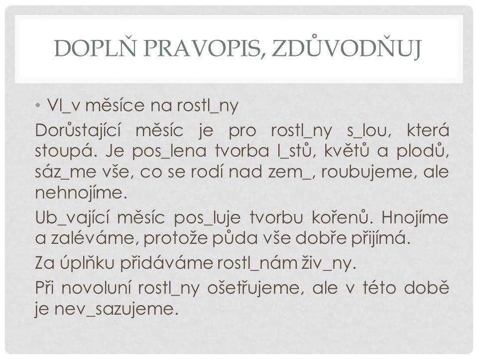 DOPLŇ PRAVOPIS, ZDŮVODŇUJ Vl_v měsíce na rostl_ny Dorůstající měsíc je pro rostl_ny s_lou, která stoupá.