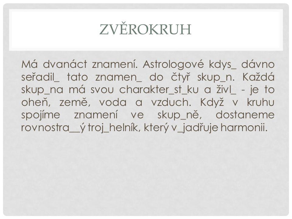ZVĚROKRUH Má dvanáct znamení. Astrologové kdys_ dávno seřadil_ tato znamen_ do čtyř skup_n.