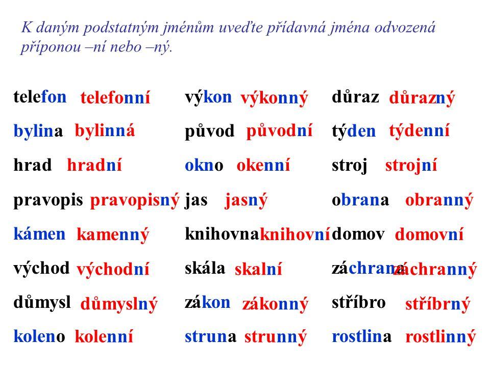 K daným podstatným jménům uveďte přídavná jména odvozená příponou –ní nebo –ný. telefon bylina hrad pravopis kámen východ důmysl koleno výkon původ ok