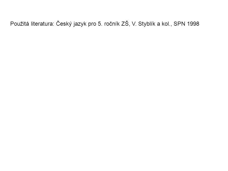 Použitá literatura: Český jazyk pro 5. ročník ZŠ, V. Styblík a kol., SPN 1998