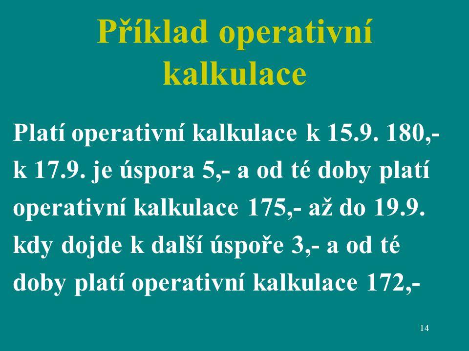 14 Příklad operativní kalkulace Platí operativní kalkulace k 15.9.