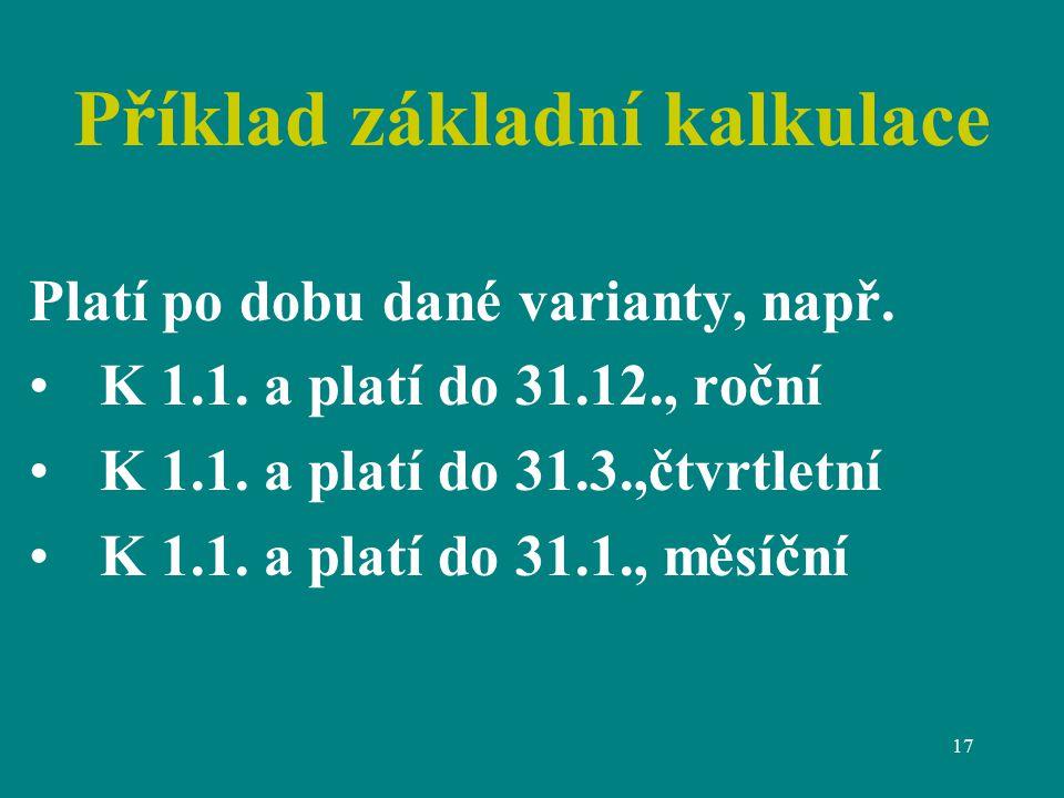 17 Příklad základní kalkulace Platí po dobu dané varianty, např.