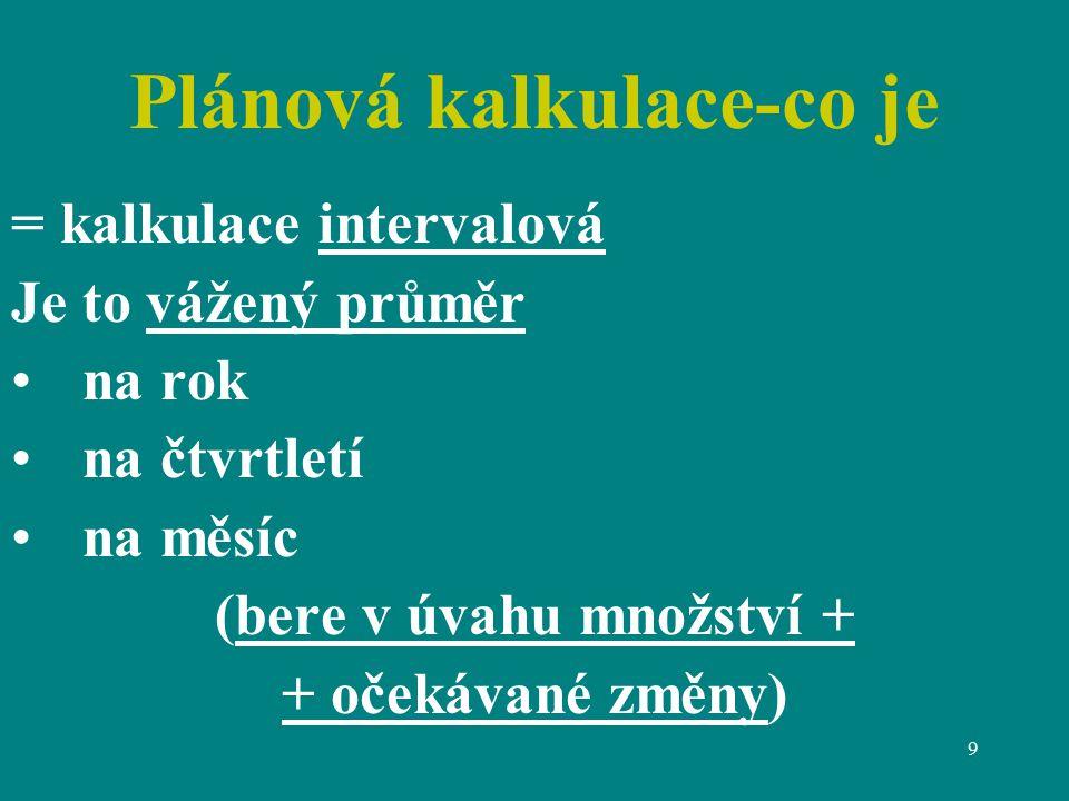 9 Plánová kalkulace-co je = kalkulace intervalová Je to vážený průměr na rok na čtvrtletí na měsíc (bere v úvahu množství + + očekávané změny)