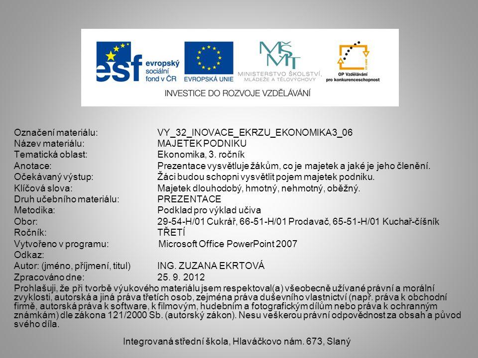 Označení materiálu: VY_32_INOVACE_EKRZU_EKONOMIKA3_06 Název materiálu:MAJETEK PODNIKU Tematická oblast:Ekonomika, 3.