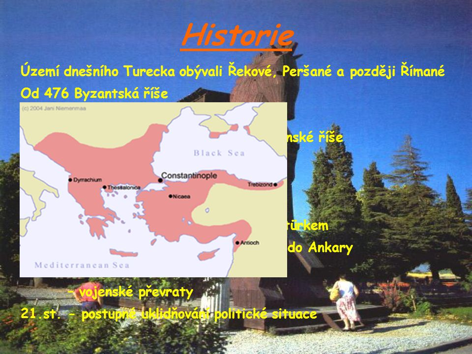 Historie Území dnešního Turecka obývali Řekové, Peršané a později Římané Od 476 Byzantská říše Od 11.st. začíná usazování Turků 1299– Osman I. prvním
