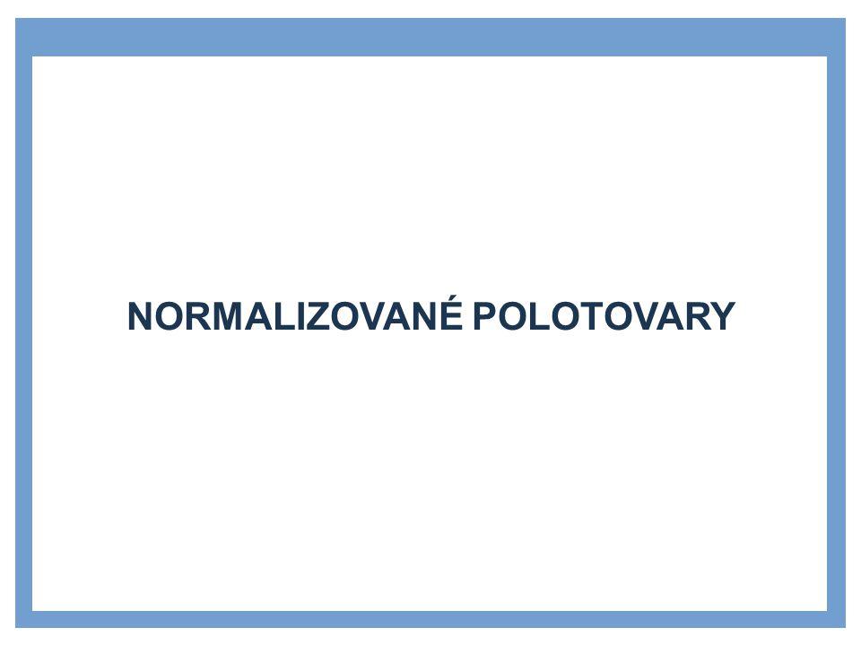 NORMALIZOVANÉ POLOTOVARY
