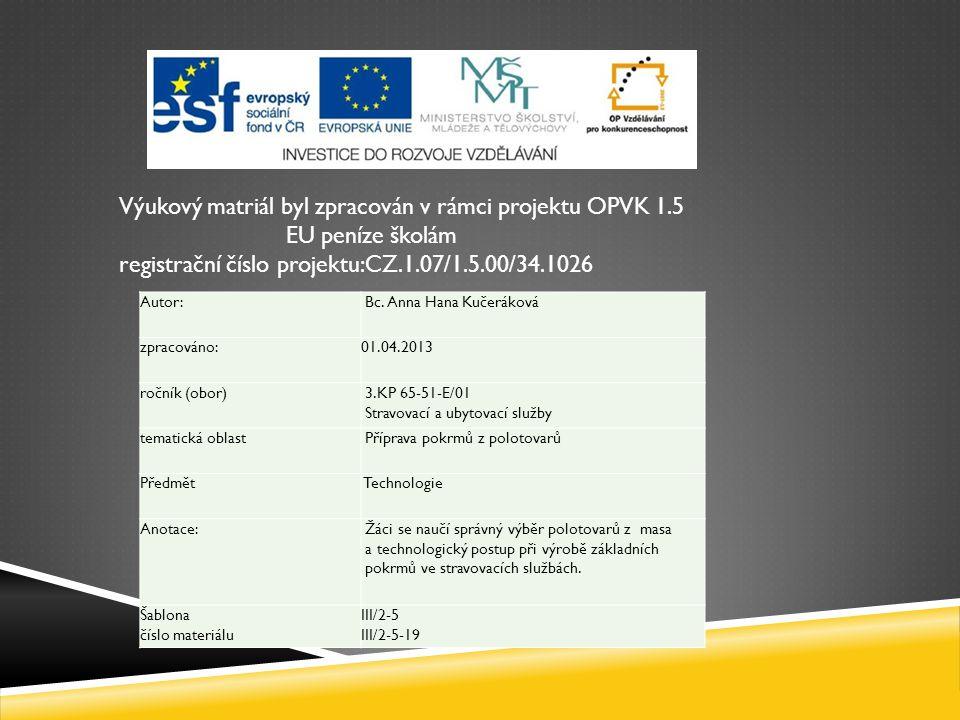Výukový matriál byl zpracován v rámci projektu OPVK 1.5 EU peníze školám registrační číslo projektu:CZ.1.07/1.5.00/34.1026 Autor: Bc.