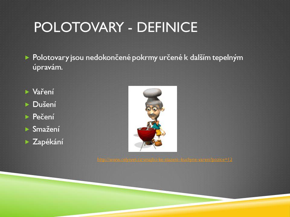 POLOTOVARY - DEFINICE  Polotovary jsou nedokončené pokrmy určené k dalším tepelným úpravám.