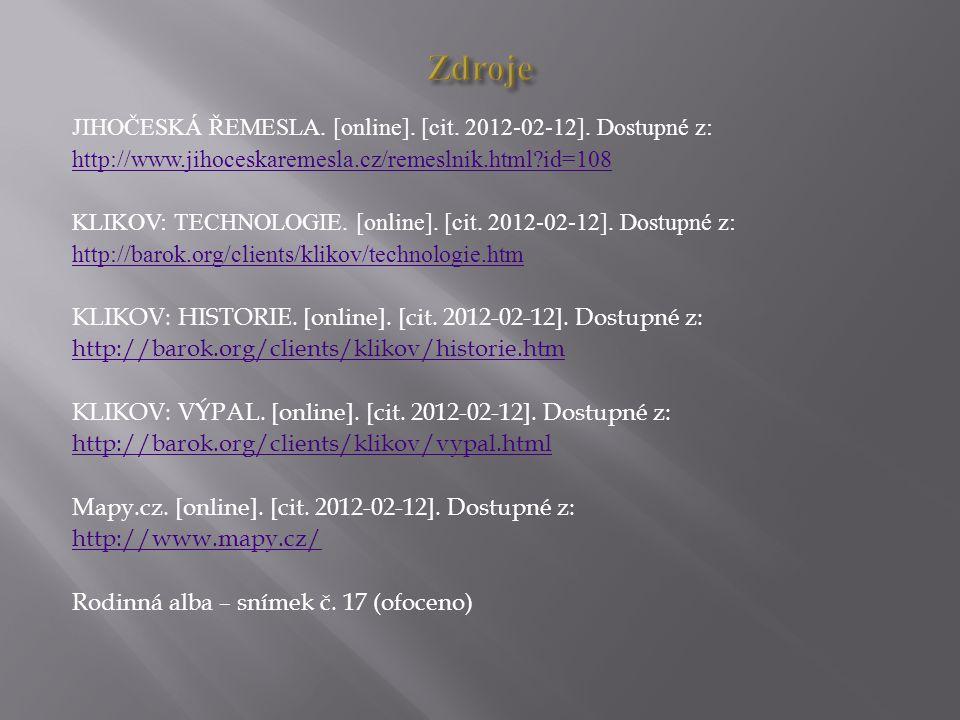 JIHOČESKÁ ŘEMESLA. [online]. [cit. 2012-02-12]. Dostupné z: http://www.jihoceskaremesla.cz/remeslnik.html?id=108 KLIKOV: TECHNOLOGIE. [online]. [cit.