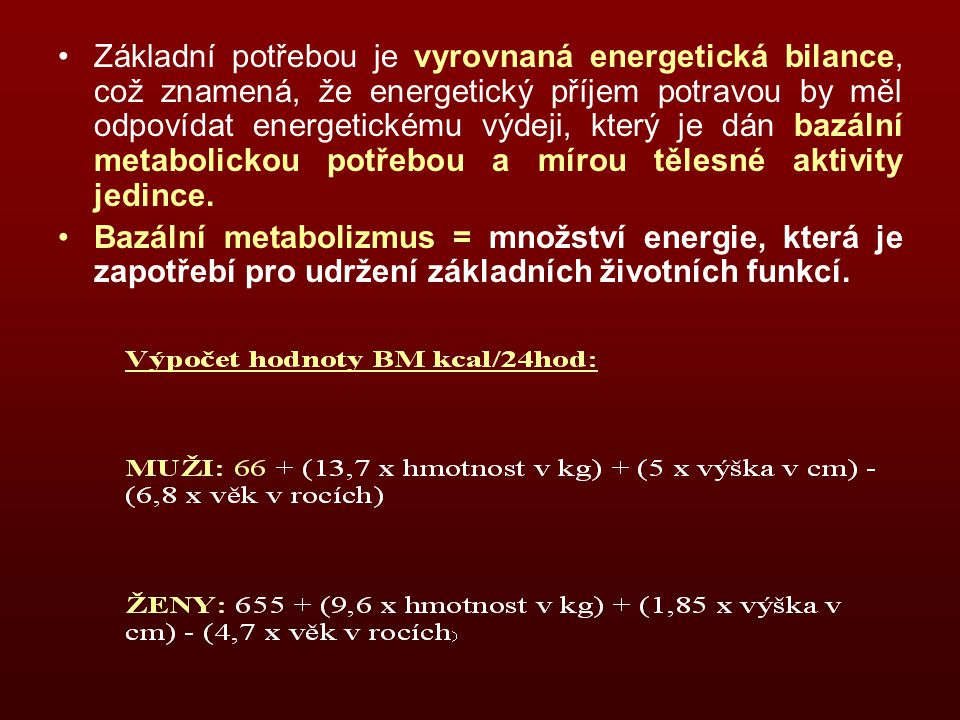 Základní potřebou je vyrovnaná energetická bilance, což znamená, že energetický příjem potravou by měl odpovídat energetickému výdeji, který je dán bazální metabolickou potřebou a mírou tělesné aktivity jedince.