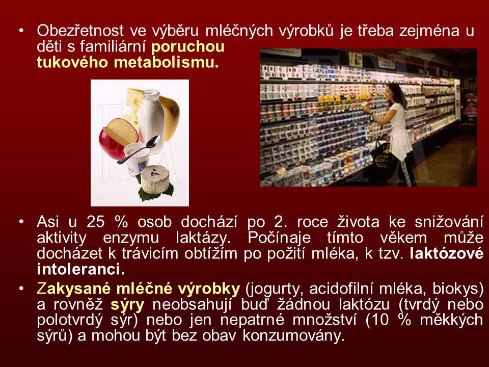 Obezřetnost ve výběru mléčných výrobků je třeba zejména u děti s familiární poruchou tukového metabolismu. Asi u 25 % osob dochází po 2. roce života k