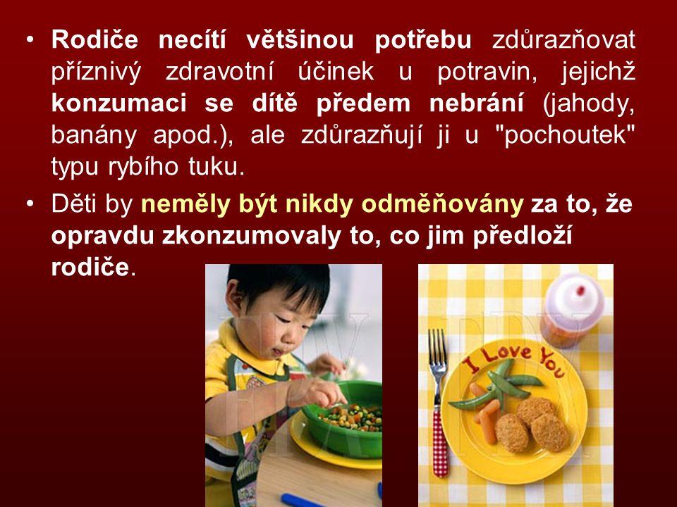 Rodiče necítí většinou potřebu zdůrazňovat příznivý zdravotní účinek u potravin, jejichž konzumaci se dítě předem nebrání (jahody, banány apod.), ale