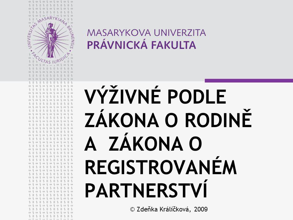 www.law.muni.cz DRUHY VÝŽIVNÉHO PODLE ZÁKONA O REGISTROVANÉM PARTNERSTVÍ vyživovací povinnost mezi partnery (§ 10 ZRP ) vyživovací povinnost mezi bývalými partnery (§§ 11 ZRP, obecné a tzv.