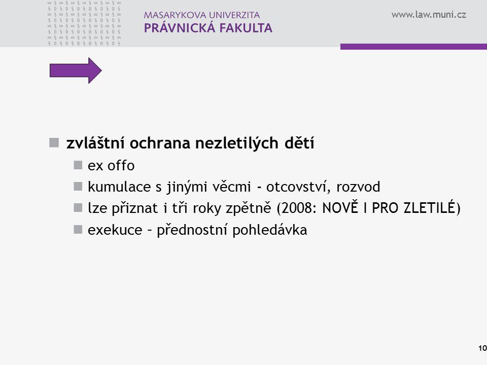 www.law.muni.cz zvláštní ochrana nezletilých dětí ex offo kumulace s jinými věcmi - otcovství, rozvod lze přiznat i tři roky zpětně (2008: NOVĚ I PRO