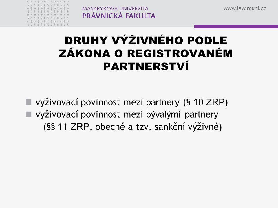 www.law.muni.cz DRUHY VÝŽIVNÉHO PODLE ZÁKONA O REGISTROVANÉM PARTNERSTVÍ vyživovací povinnost mezi partnery (§ 10 ZRP ) vyživovací povinnost mezi býva