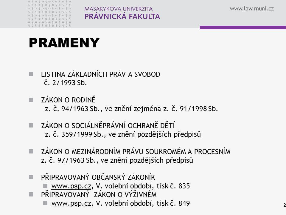 www.law.muni.cz PRAMENY LISTINA ZÁKLADNÍCH PRÁV A SVOBOD č. 2/1993 Sb. ZÁKON O RODINĚ z. č. 94/1963 Sb., ve znění zejména z. č. 91/1998 Sb. ZÁKON O SO