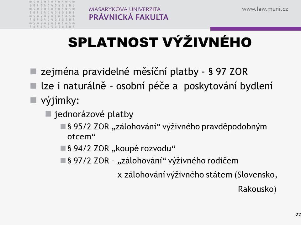 www.law.muni.cz SPLATNOST VÝŽIVNÉHO zejména pravidelné měsíční platby - § 97 ZOR lze i naturálně – osobní péče a poskytování bydlení výjímky: jednoráz