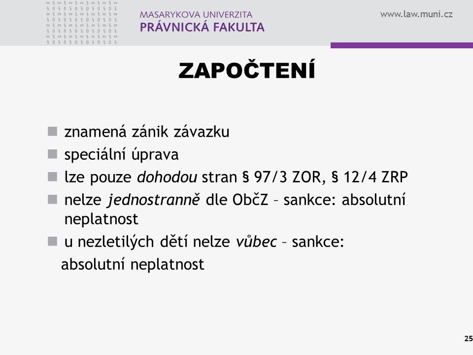 www.law.muni.cz ZAPOČTENÍ znamená zánik závazku speciální úprava lze pouze dohodou stran § 97/3 ZOR, § 12/4 ZRP nelze jednostranně dle ObčZ – sankce: