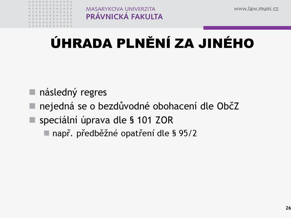 www.law.muni.cz ÚHRADA PLNĚNÍ ZA JINÉHO následný regres nejedná se o bezdůvodné obohacení dle ObčZ speciální úprava dle § 101 ZOR např. předběžné opat