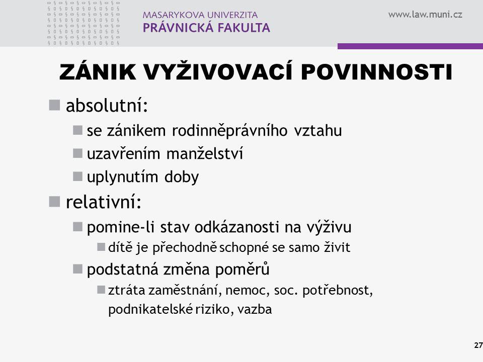 www.law.muni.cz ZÁNIK VYŽIVOVACÍ POVINNOSTI absolutní: se zánikem rodinněprávního vztahu uzavřením manželství uplynutím doby relativní: pomine-li stav