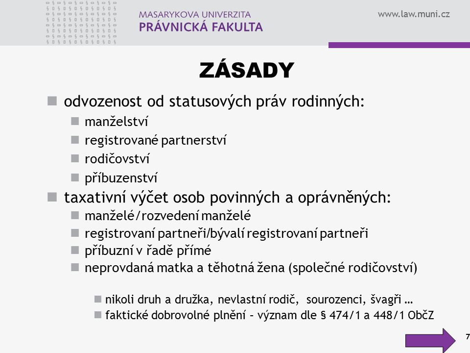 www.law.muni.cz ZÁSADY odvozenost od statusových práv rodinných: manželství registrované partnerství rodičovství příbuzenství taxativní výčet osob pov