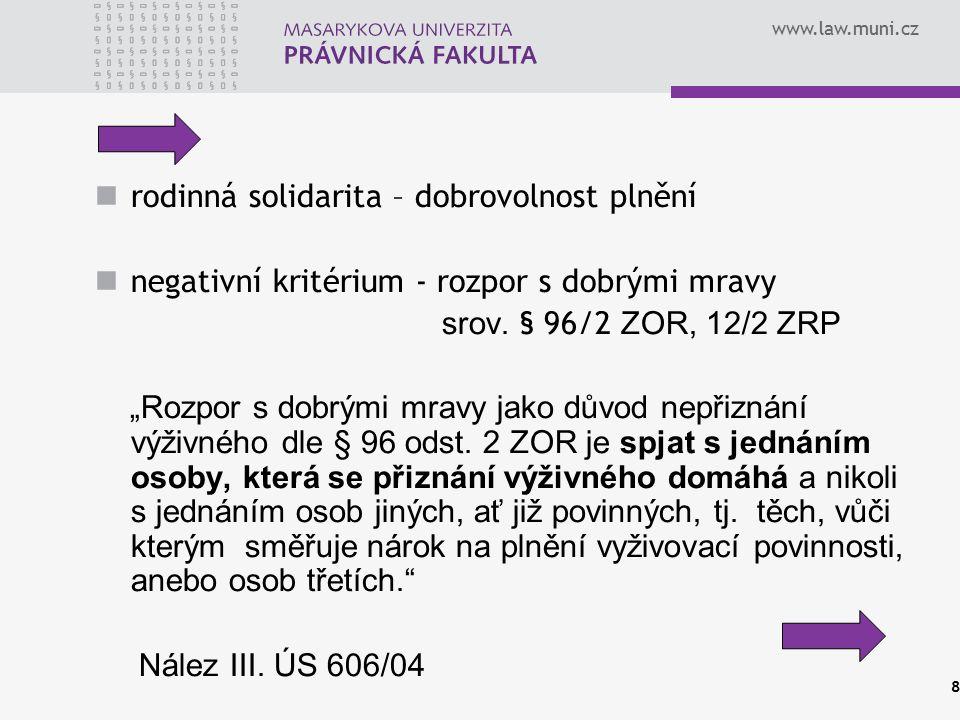 """www.law.muni.cz rodinná solidarita – dobrovolnost plnění negativní kritérium - rozpor s dobrými mravy srov. § 96/2 ZOR, 12/2 ZRP """"Rozpor s dobrými mra"""