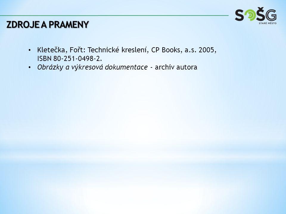 ZDROJE A PRAMENY Kletečka, Fořt: Technické kreslení, CP Books, a.s. 2005, ISBN 80-251-0498-2. Obrázky a výkresová dokumentace - archiv autora