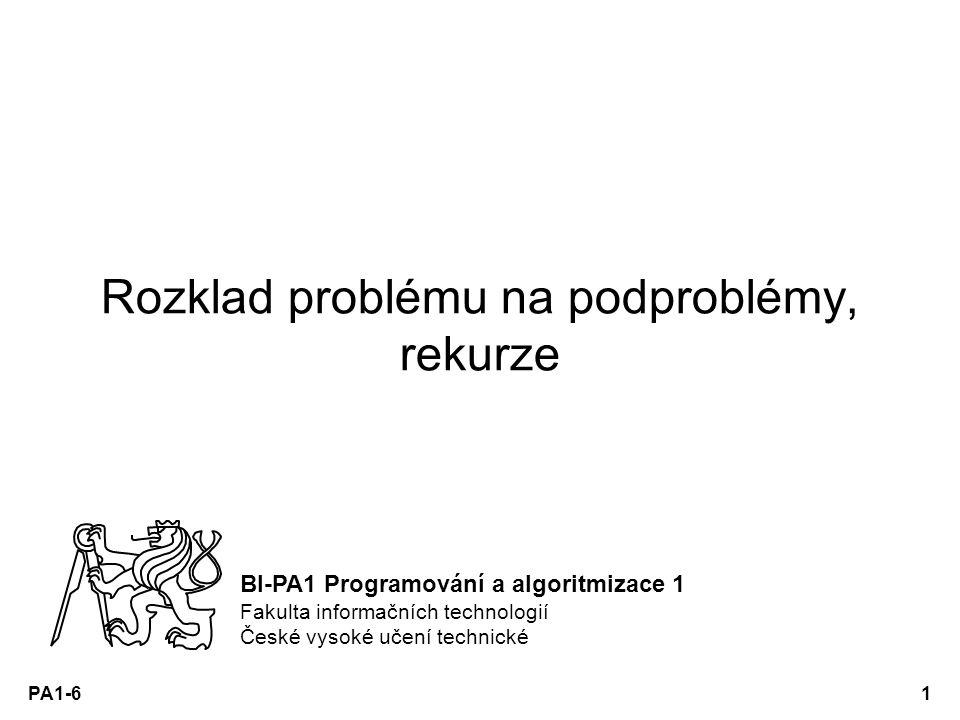 PA1-61 Rozklad problému na podproblémy, rekurze BI-PA1 Programování a algoritmizace 1 Fakulta informačních technologií České vysoké učení technické